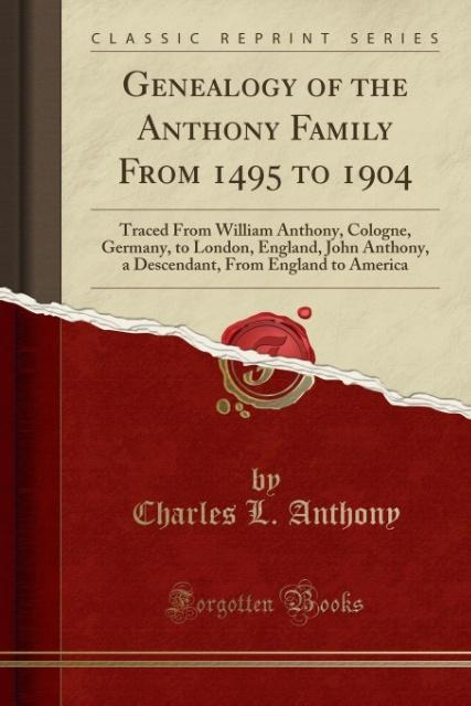 Genealogy of the Anthony Family From 1495 to 1904 als Taschenbuch von Charles L. Anthony