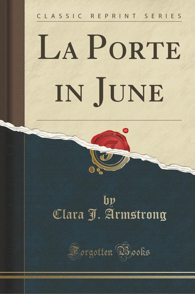 La Porte in June (Classic Reprint) als Taschenbuch von Clara J. Armstrong