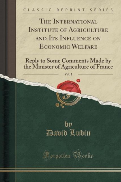 The International Institute of Agriculture and Its Influence on Economic Welfare, Vol. 1 als Taschenbuch von David Lubin