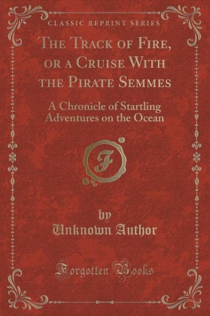 The Track of Fire, or a Cruise With the Pirate Semmes als Taschenbuch von Unknown Author