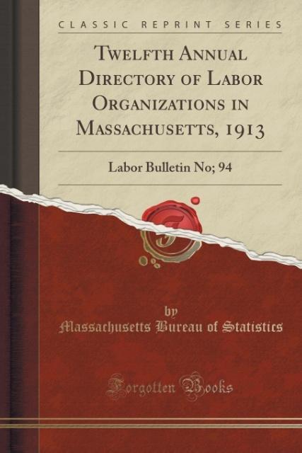 Twelfth Annual Directory of Labor Organizations in Massachusetts, 1913 als Taschenbuch von Massachusetts Bureau Of Stati