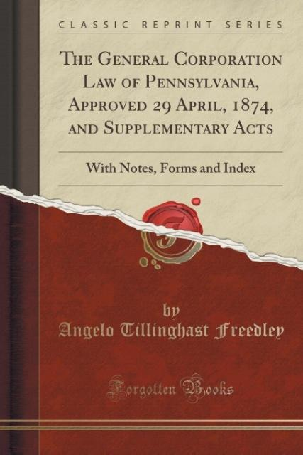 The General Corporation Law of Pennsylvania, Approved 29 April, 1874, and Supplementary Acts als Taschenbuch von Angelo