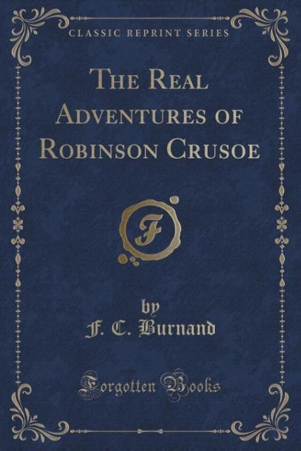 The Real Adventures of Robinson Crusoe (Classic Reprint) als Taschenbuch von F. C. Burnand