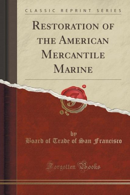 Restoration of the American Mercantile Marine (Classic Reprint) als Taschenbuch von Board of Trade of San Francisco