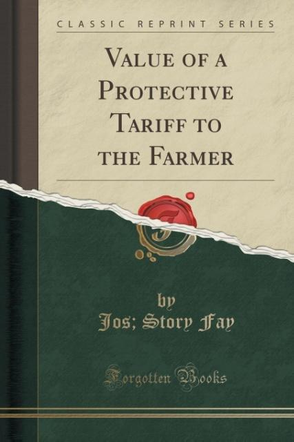 Value of a Protective Tariff to the Farmer (Classic Reprint) als Taschenbuch von Jos Story Fay