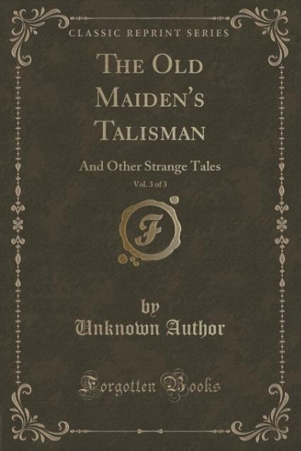 The Old Maiden's Talisman, Vol. 3 of 3 als Taschenbuch von Unknown Author