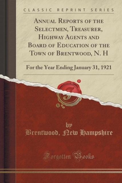 Annual Reports of the Selectmen, Treasurer, Highway Agents and Board of Education of the Town of Brentwood, N. H als Tas