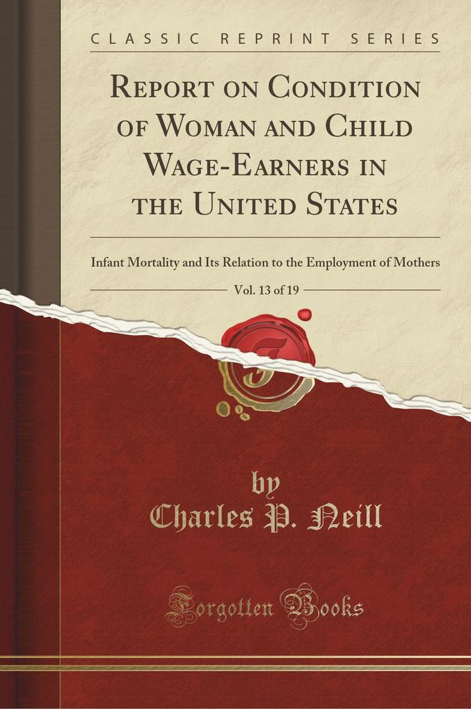 Report on Condition of Woman and Child Wage-Earners in the United States, Vol. 13 of 19 als Taschenbuch von Charles P. N