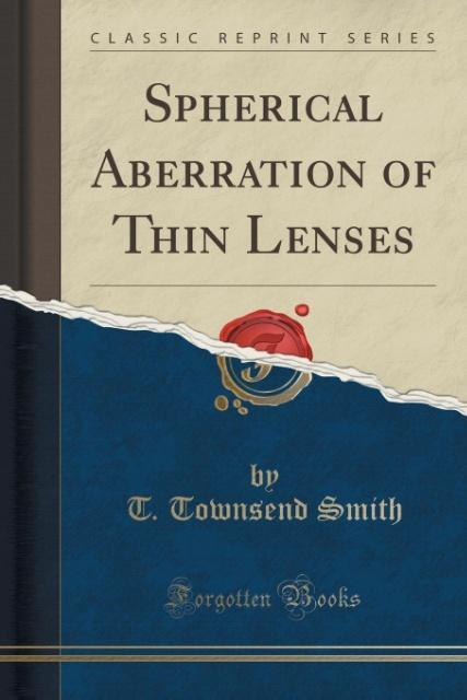 Spherical Aberration of Thin Lenses (Classic Reprint) als Taschenbuch von T. Townsend Smith