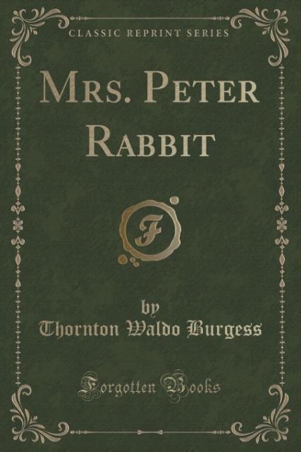 Mrs. Peter Rabbit (Classic Reprint) als Taschenbuch von Thornton Waldo Burgess