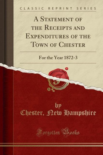 A Statement of the Receipts and Expenditures of the Town of Chester als Taschenbuch von Chester New Hampshire