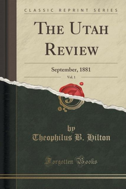 The Utah Review, Vol. 1 als Taschenbuch von Theophilus B. Hilton