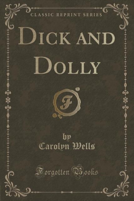 Dick and Dolly (Classic Reprint) als Taschenbuch von Carolyn Wells