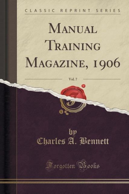 Manual Training Magazine, 1906, Vol. 7 (Classic Reprint) als Taschenbuch von Charles A. Bennett
