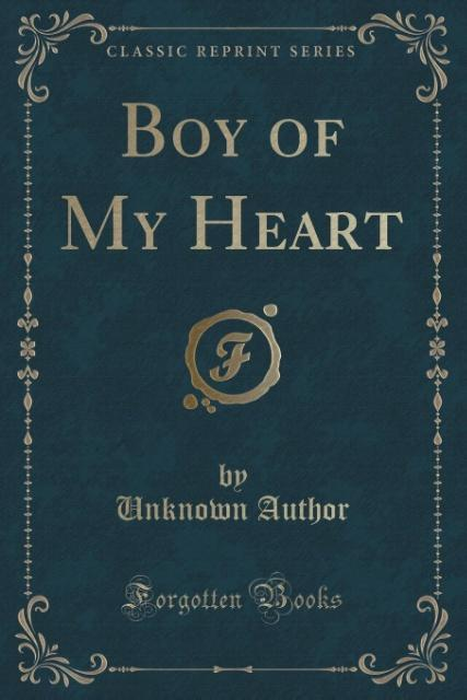 Boy of My Heart (Classic Reprint) als Taschenbuch von Unknown Author