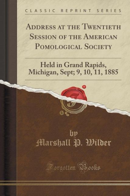 Address at the Twentieth Session of the American Pomological Society als Taschenbuch von Marshall P. Wilder