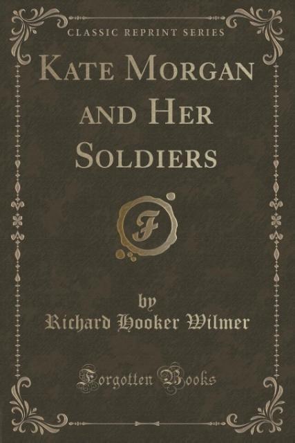 Kate Morgan and Her Soldiers (Classic Reprint) als Taschenbuch von Richard Hooker Wilmer
