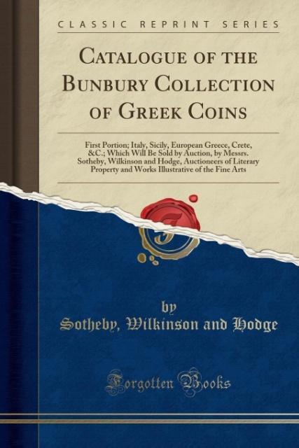 Catalogue of the Bunbury Collection of Greek Coins als Taschenbuch von Sotheby Wilkinson And Hodge