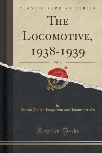 The Locomotive, 1938-1939, Vol. 42 (Classic Reprint) als Taschenbuch von Steam Boiler Inspection And Insuranc Co