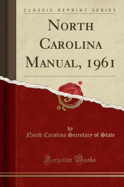 North Carolina Manual, 1961 (Classic Reprint) als Taschenbuch von North Carolina Secretary of State