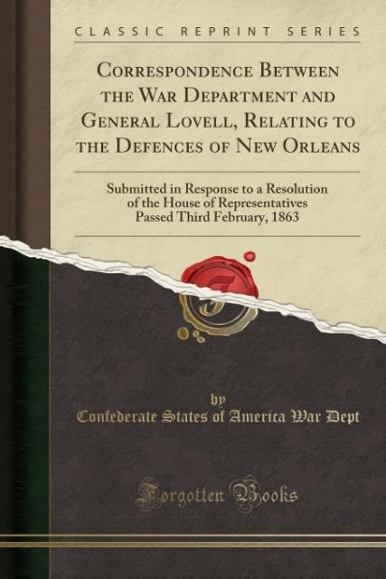 Correspondence Between the War Department and General Lovell, Relating to the Defences of New Orleans als Taschenbuch vo