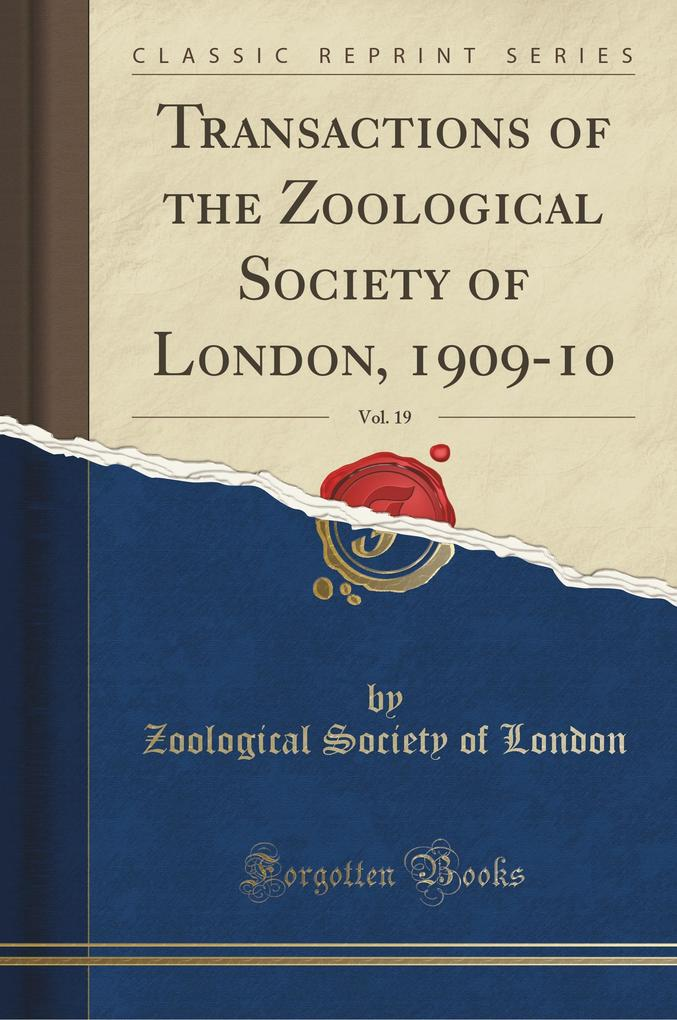 Transactions of the Zoological Society of London, 1909-10, Vol. 19 (Classic Reprint) als Taschenbuch von Zoological Soci