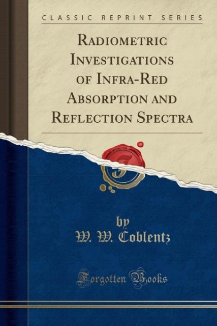 Radiometric Investigations of Infra-Red Absorption and Reflection Spectra (Classic Reprint) als Taschenbuch von W. W. Co