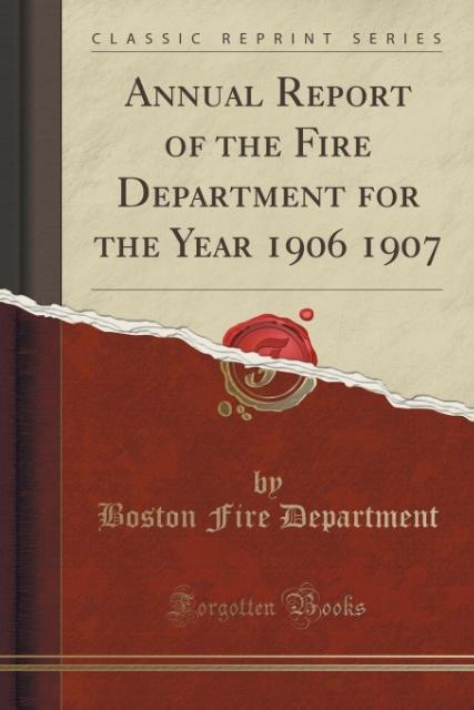 Annual Report of the Fire Department for the Year 1906 1907 (Classic Reprint) als Taschenbuch von Boston Fire Department