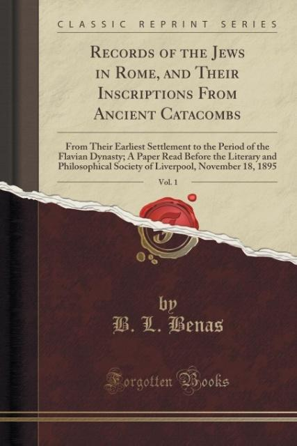 Records of the Jews in Rome, and Their Inscriptions From Ancient Catacombs, Vol. 1 als Taschenbuch von B. L. Benas