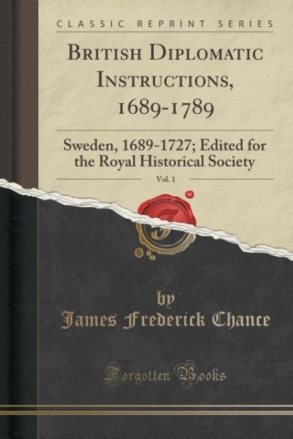 British Diplomatic Instructions, 1689-1789, Vol. 1 als Taschenbuch von James Frederick Chance