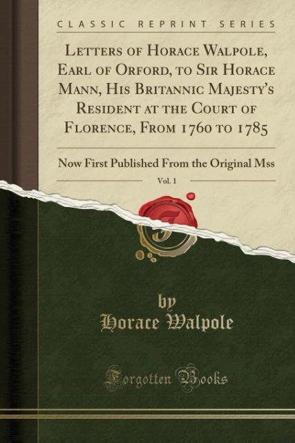 Letters of Horace Walpole, Earl of Orford, to Sir Horace Mann, His Britannic Majesty's Resident at the Court of Florence