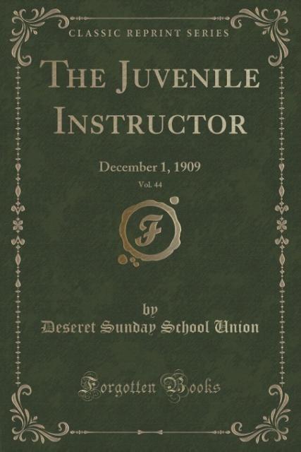 The Juvenile Instructor, Vol. 44 als Taschenbuch von Deseret Sunday School Union