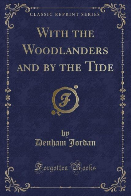 With the Woodlanders and by the Tide (Classic Reprint) als Taschenbuch von Denham Jordan
