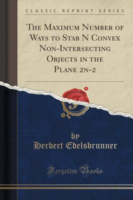 The Maximum Number of Ways to Stab N Convex Non-Intersecting Objects in the Plane 2n-2 (Classic Reprint) als Taschenbuch