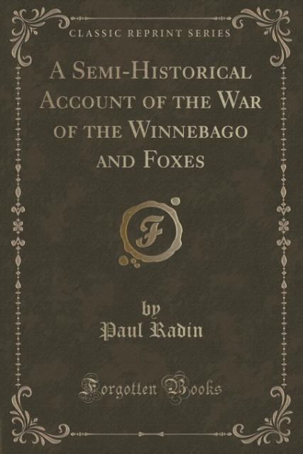 A Semi-Historical Account of the War of the Winnebago and Foxes (Classic Reprint) als Taschenbuch von Paul Radin