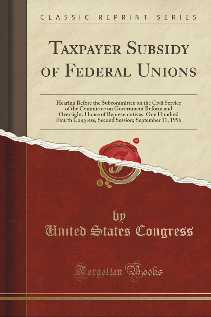 Taxpayer Subsidy of Federal Unions als Taschenbuch von United States Congress