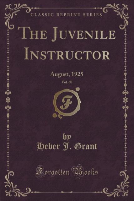 The Juvenile Instructor, Vol. 60 als Taschenbuch von Heber J. Grant