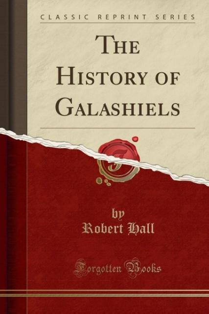 The History of Galashiels (Classic Reprint) als Taschenbuch von Robert Hall