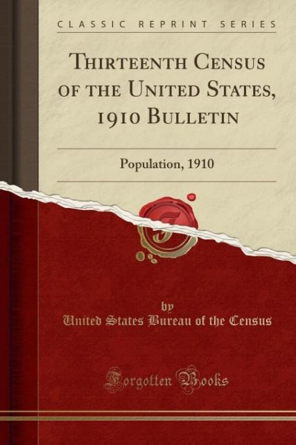 Thirteenth Census of the United States, 1910 Bulletin als Taschenbuch von United States Bureau Of The Census