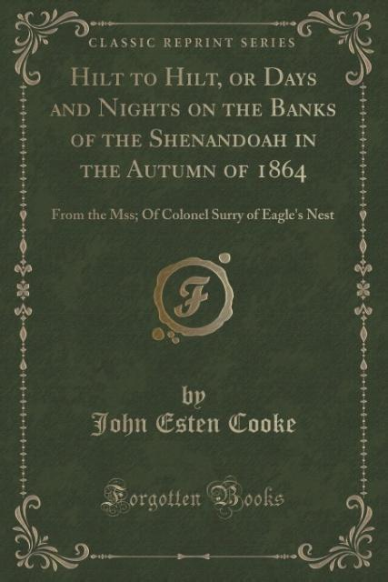 Hilt to Hilt, or Days and Nights on the Banks of the Shenandoah in the Autumn of 1864 als Taschenbuch von John Esten Coo