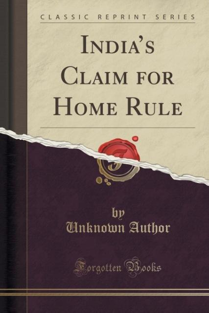 India's Claim for Home Rule (Classic Reprint) als Taschenbuch von Unknown Author