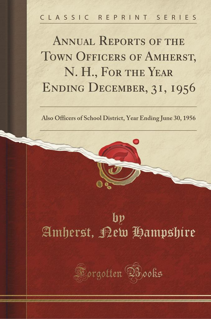 Annual Reports of the Town Officers of Amherst, N. H., For the Year Ending December, 31, 1956 als Taschenbuch von Amhers