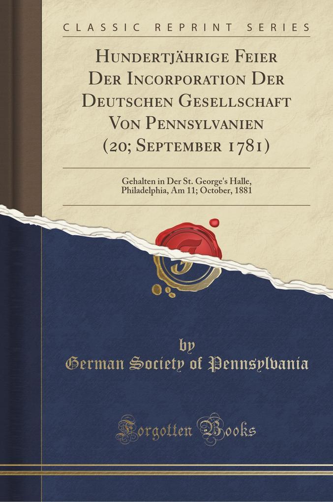 Hundertjährige Feier Der Incorporation Der Deutschen Gesellschaft Von Pennsylvanien (20; September 1781) als Taschenbuch
