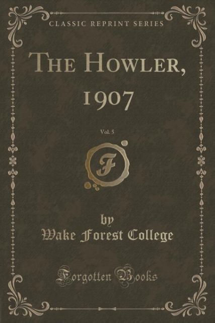 The Howler, 1907, Vol. 5 (Classic Reprint) als Taschenbuch von Wake Forest College