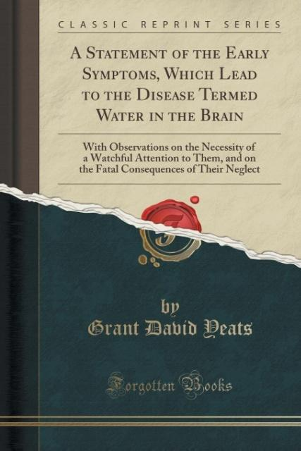 A Statement of the Early Symptoms, Which Lead to the Disease Termed Water in the Brain als Taschenbuch von Grant David Y