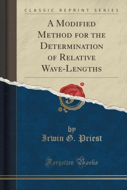 A Modified Method for the Determination of Relative Wave-Lengths (Classic Reprint) als Taschenbuch von Irwin G. Priest