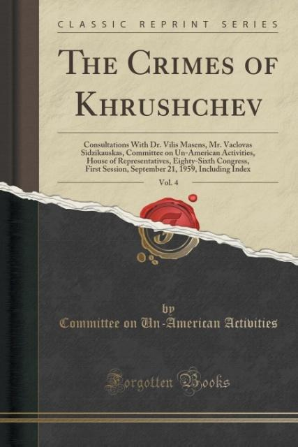 The Crimes of Khrushchev, Vol. 4 als Taschenbuch von Committee On Un-American Activities