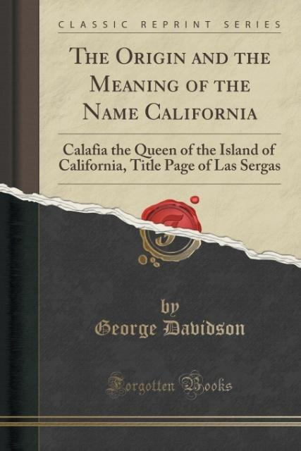 The Origin and the Meaning of the Name California als Taschenbuch von George Davidson