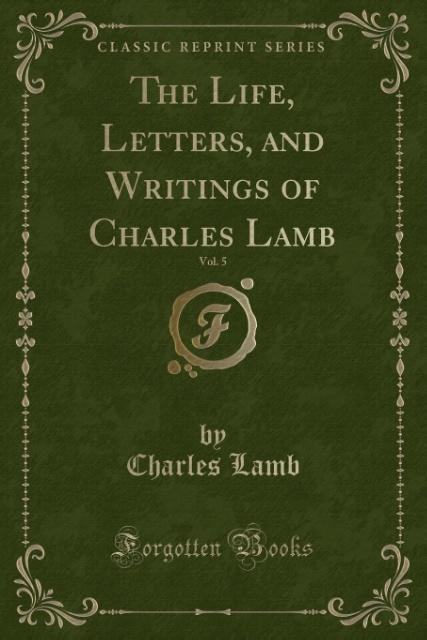 The Life, Letters, and Writings of Charles Lamb, Vol. 5 (Classic Reprint) als Taschenbuch von Charles Lamb