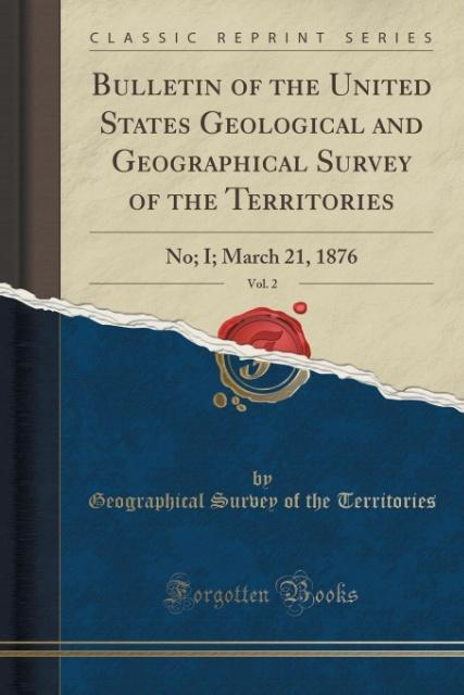 Bulletin of the United States Geological and Geographical Survey of the Territories, Vol. 2 als Taschenbuch von Geograph